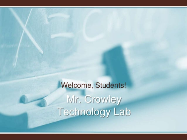 Welcome, Students! Mr. Crowley Technology Lab