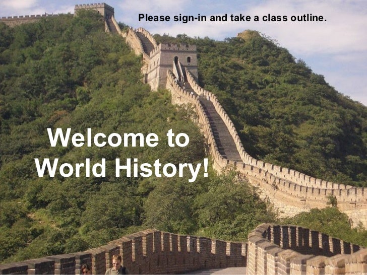Please sign-in and take a class outline. Welcome toWorld History!