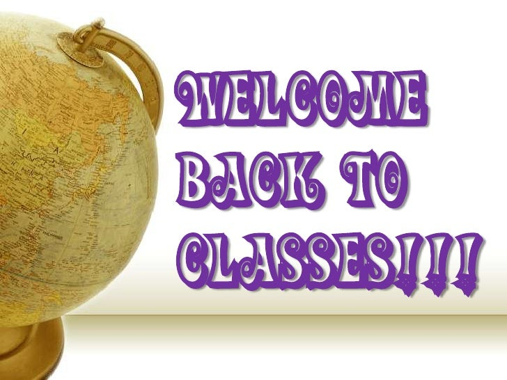 Welcome Back to Classes!!!<br />