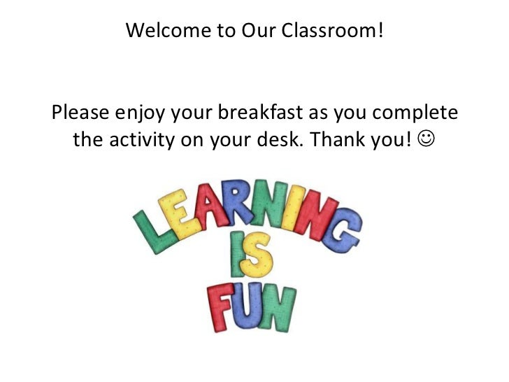 Welcome to Our Classroom!Please enjoy your breakfast as you complete  the activity on your desk. Thank you! 
