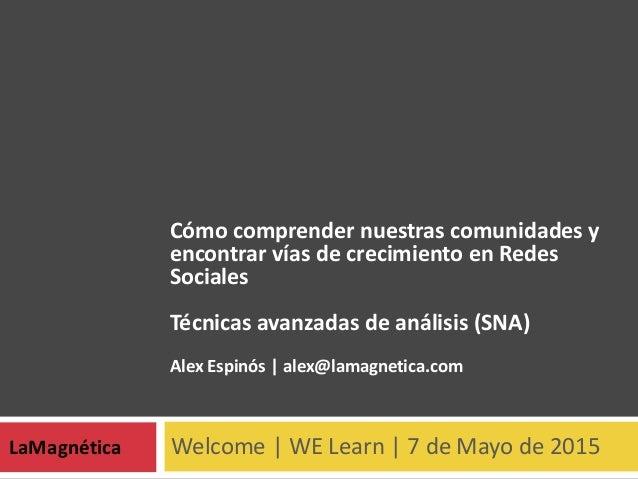 Welcome | WE Learn | 7 de Mayo de 2015LaMagnética Cómo comprender nuestras comunidades y encontrar vías de crecimiento en ...