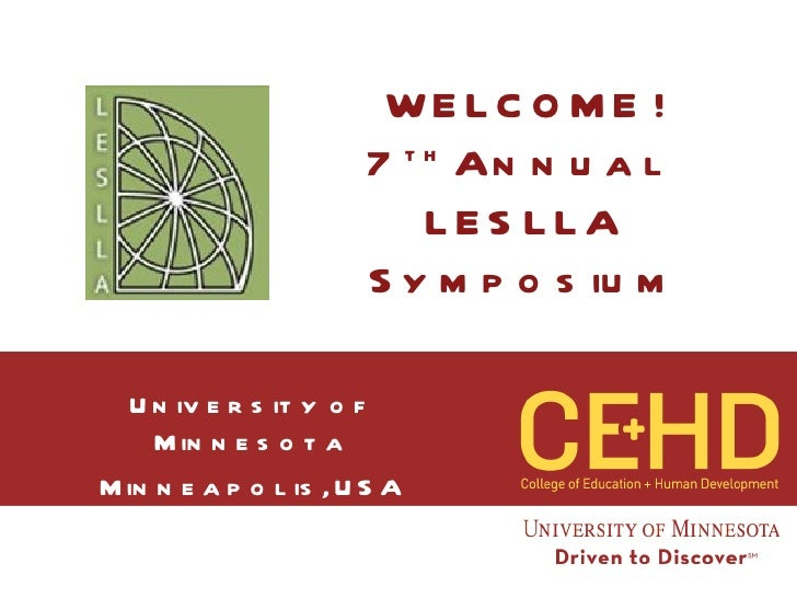 WELCOME ! 7 th  Annual  LESLLA Symposium University of Minnesota Minneapolis, USA