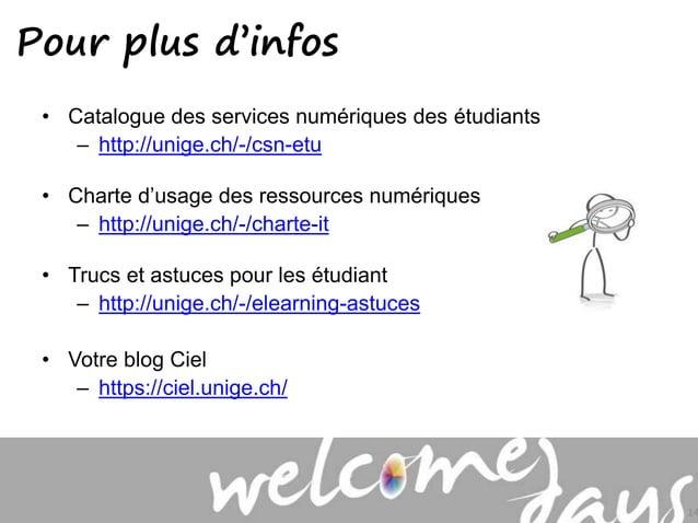 • Catalogue des services numériques des étudiants – http://unige.ch/-/csn-etu • Charte d'usage des ressources numériques –...