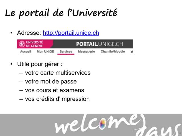 • Adresse: http://portail.unige.ch • Utile pour gérer : – votre carte multiservices – votre mot de passe – vos cours et ex...