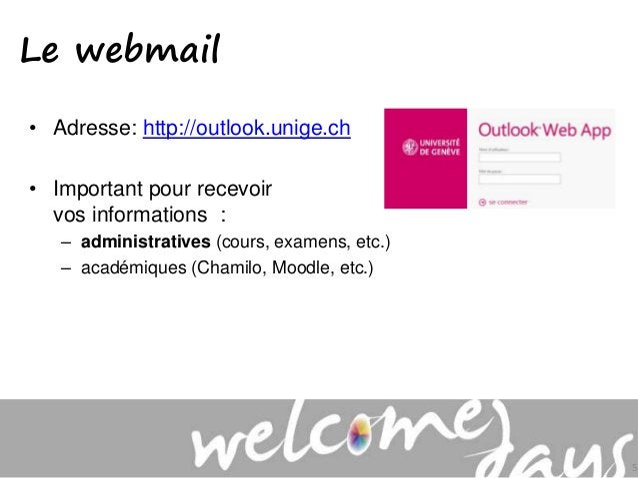 • Adresse: http://outlook.unige.ch • Important pour recevoir vos informations : – administratives (cours, examens, etc.) –...