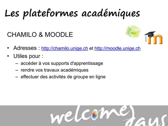 CHAMILO & MOODLE • Adresses : http://chamilo.unige.ch et http://moodle.unige.ch • Utiles pour : – accéder à vos supports d...