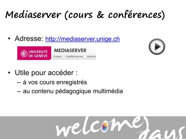 • Adresse: http://mediaserver.unige.ch • Utile pour accéder : – à vos cours enregistrés – au contenu pédagogique multimédi...