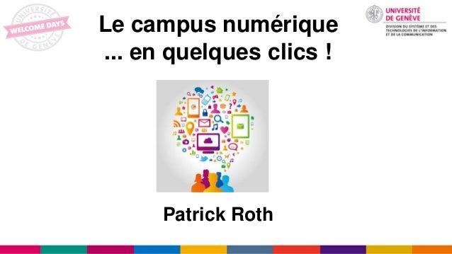 Le campus numérique ... en quelques clics ! Patrick Roth