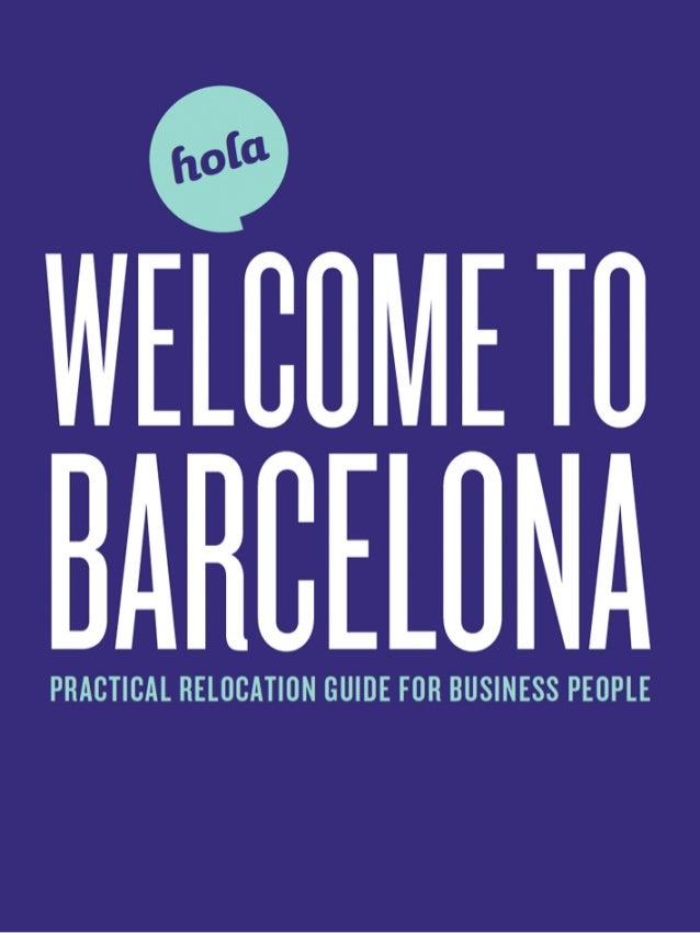 WELCOMETO BARCELONAPRACTICAL RELOCATION GUIDE FOR BUSINESS PEOPLE