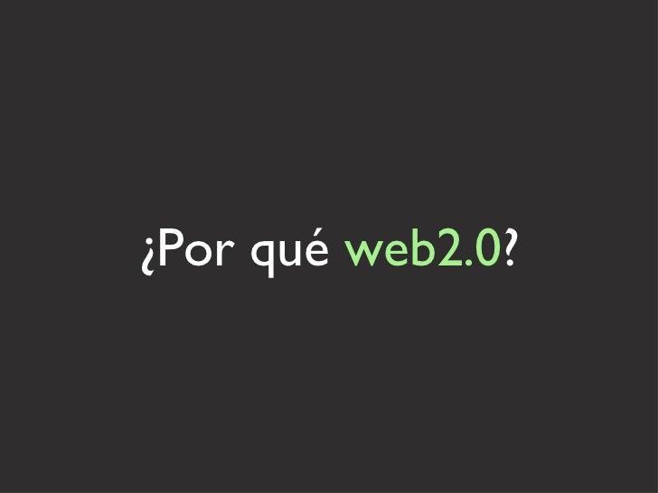 ¿Por qué  web2.0 ?
