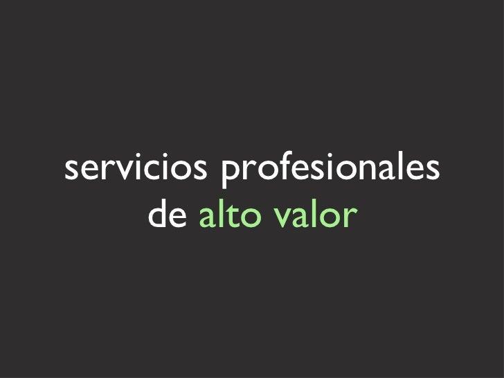servicios profesionales de  alto valor