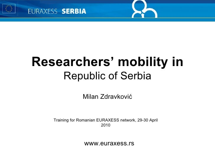 Researchers' mobility in Republic of Serbia Milan Zdravković Training for Romanian EURAXESS network, 29-30 April 2010 www....
