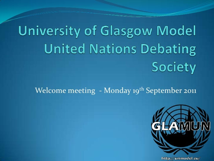 University of Glasgow Model United Nations Debating Society<br />Welcome meeting  - Monday 19th September 2011<br />