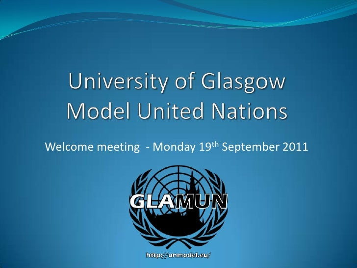 University of Glasgow Model United Nations<br />Welcome meeting  - Monday 19th September 2011<br />
