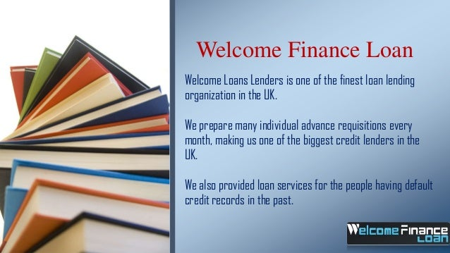 Welcome Finance Loan Welcome Loans Lenders is one of the finest loan lending organization in the UK. We prepare many indiv...