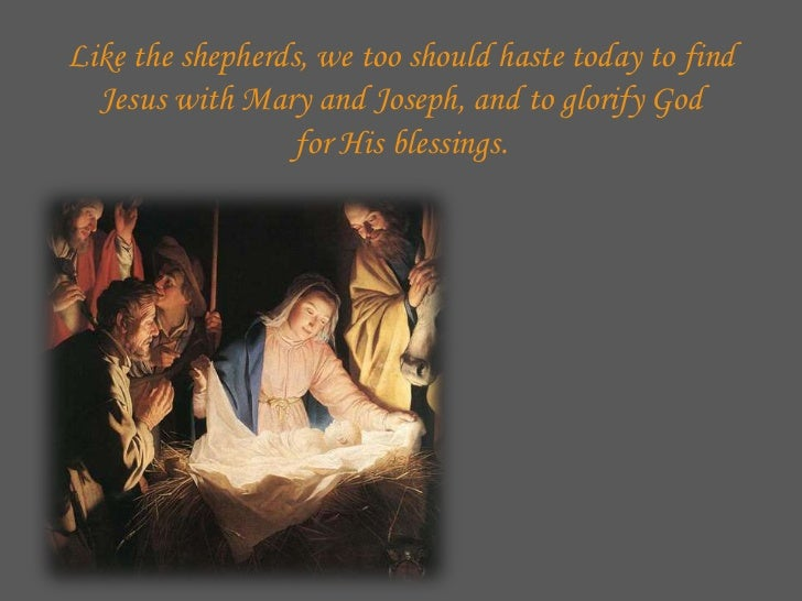Like the shepherds, we too should haste today to find  Jesus with Mary and Joseph, and to glorify God                  for...