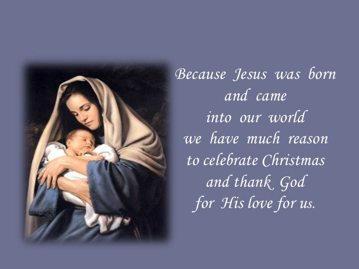Because Jesus was born        and came     into our world we have much reason to celebrate Christmas     and thank God   f...