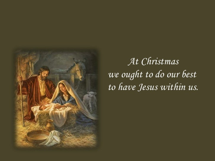At Christmaswe ought to do our bestto have Jesus within us.