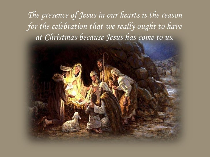 The presence of Jesus in our hearts is the reasonfor the celebration that we really ought to have  at Christmas because Je...