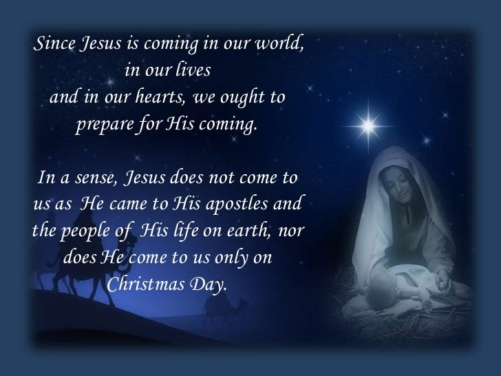 Since Jesus is coming in our world,            in our lives  and in our hearts, we ought to     prepare for His coming. In...
