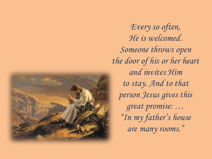 Every so often,      He is welcomed.  Someone throws openthe door of his or her heart      and invites Him   to stay. And ...