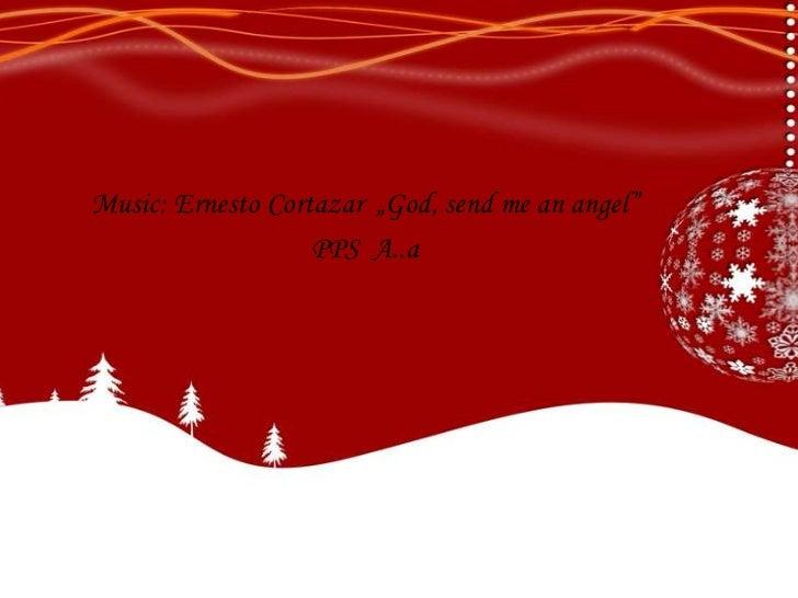 "Music: Ernesto Cortazar ""God, send me an angel""                   PPS A..a"