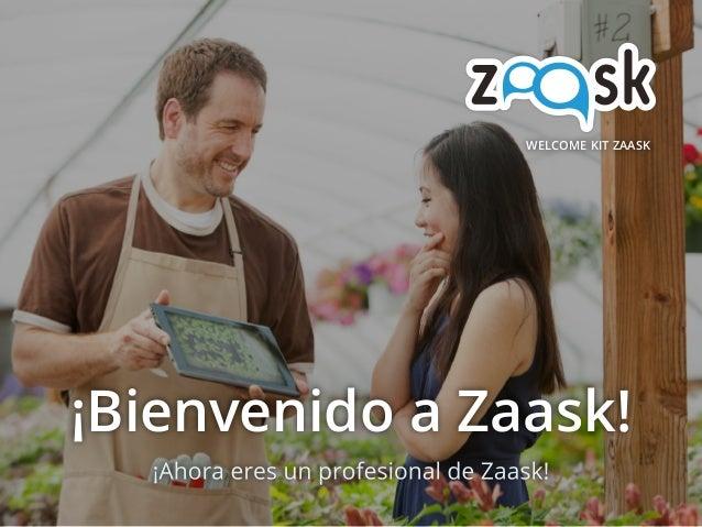 ¡Bienvenido a Zaask! WELCOME KIT ZAASK ¡Ahora eres un profesional de Zaask!