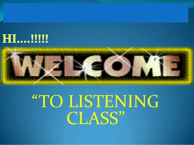 """TO LISTENING CLASS"""