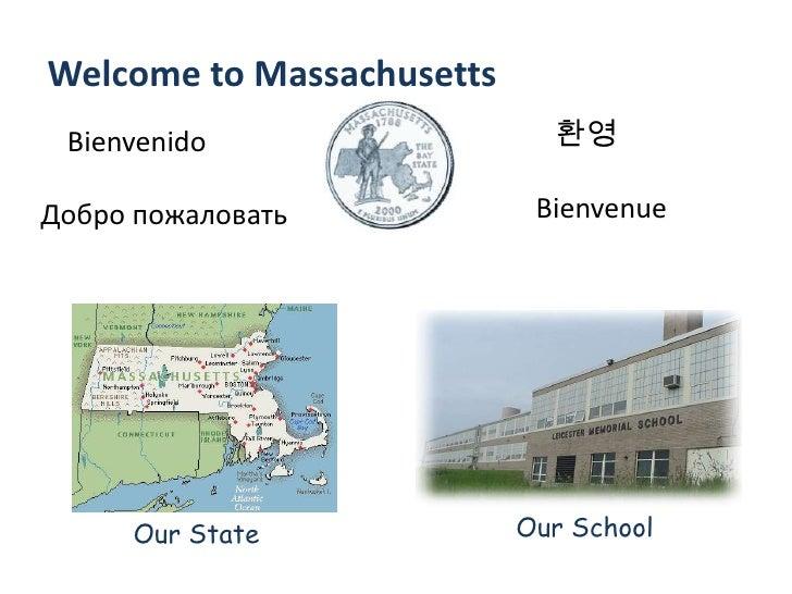 Welcome to Massachusetts  Bienvenido                  환영  Добро пожаловать            Bienvenue          Our State        ...