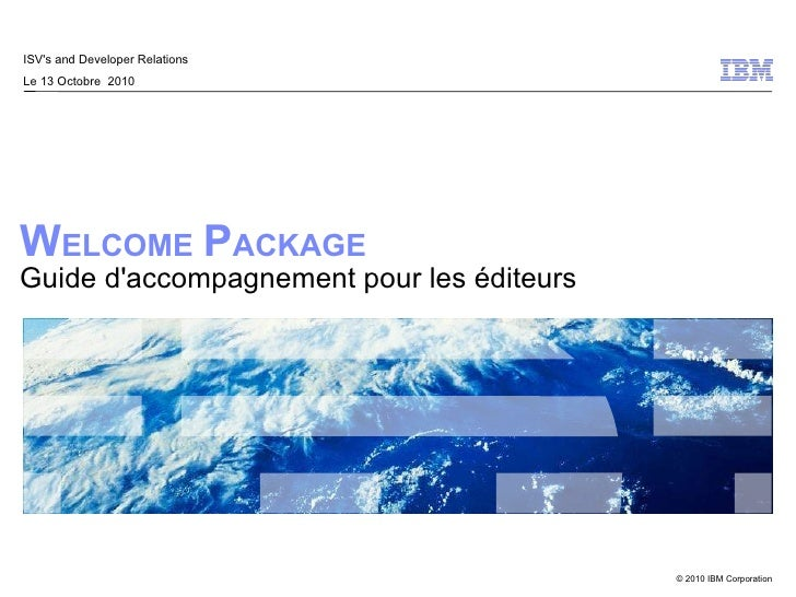 W ELCOME   P ACKAGE   Guide d'accompagnement pour les éditeurs ISV's and Developer Relations Le 13 Octobre  2010