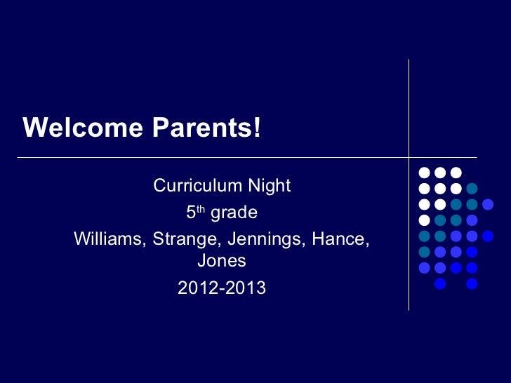 Welcome Parents!             Curriculum Night                 5th grade   Williams, Strange, Jennings, Hance,             ...