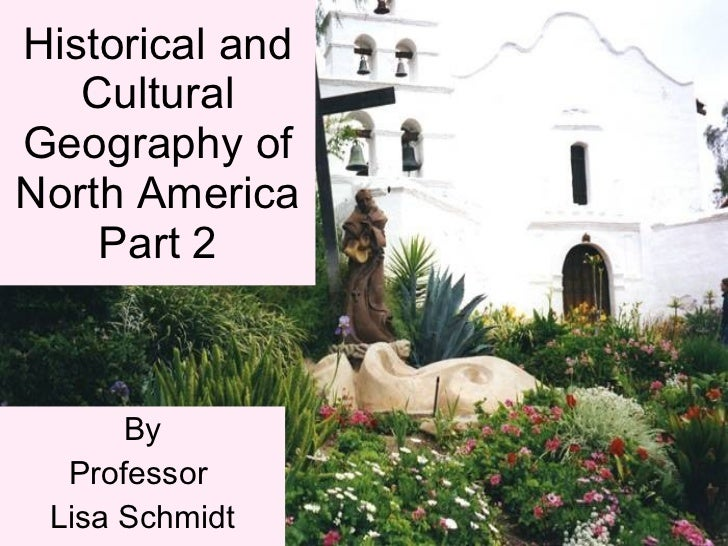 Historical and Cultural Geography of North America Part 2 By Professor  Lisa Schmidt