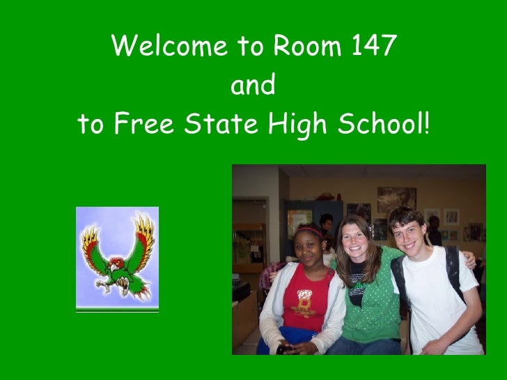 Welcome to Room 147 and to Free State High School!