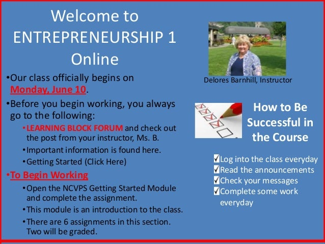 Welcome toENTREPRENEURSHIP 1Online•Our class officially begins onMonday, June 10.•Before you begin working, you alwaysgo t...
