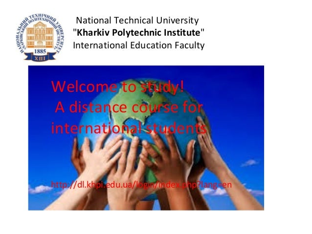 "National Technical University ""Kharkiv Polytechnic Institute"" International Education Faculty Welcome to study! A distance..."