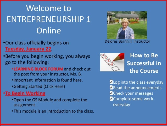 Welcome to ENTREPRENEURSHIP 1       Online•Our class officially begins on                     Delores Barnhill, Instructor...