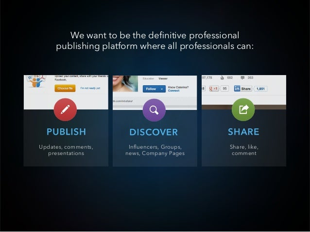 We want to be the definitive professional     publishing platform where all professionals can:Updates, comments,    Influen...