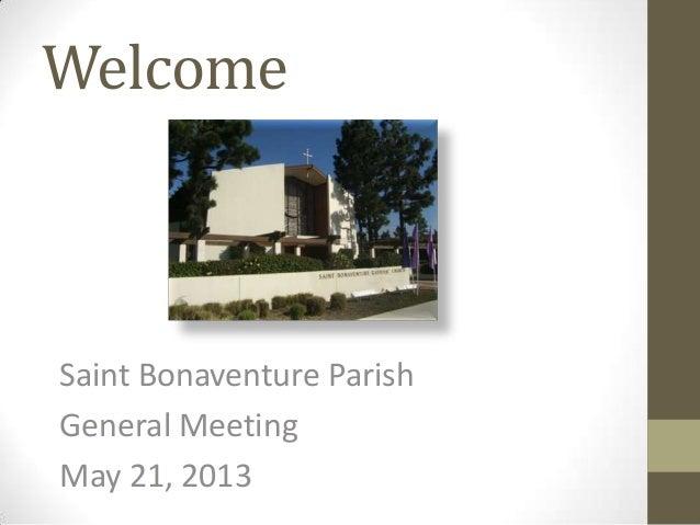 WelcomeSaint Bonaventure ParishGeneral MeetingMay 21, 2013