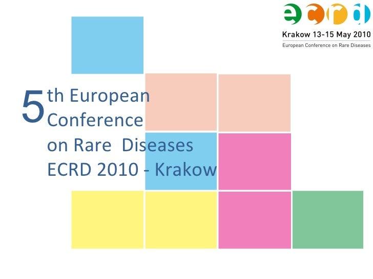 th European Conference on Rare  Diseases ECRD 2010 - Krakow 5