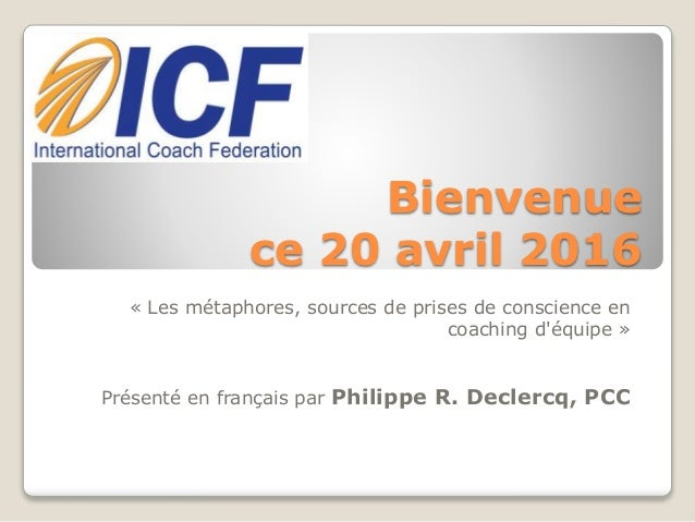 """ICF Synergie : """"Les métaphores, sources de prises de conscience en coaching d'équipe"""" de Philippe R. Declercq - SLIDEs Slide 2"""