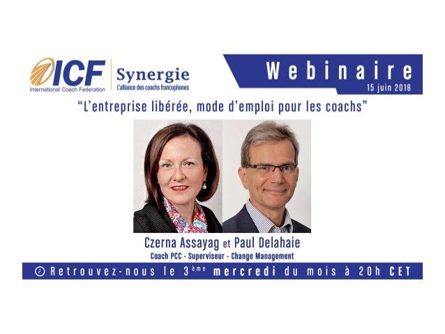 Bienvenue ce 15 juin2016 «L'entreprise libérée, mode d'emploi pour les coachs » Présenté en français par Czerna Assayag, P...