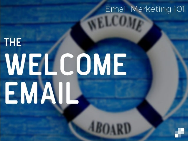The Welcome Email Email Marketing 101