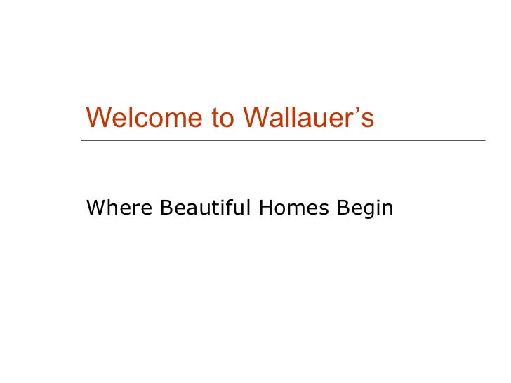 Welcome to Wallauer's Where Beautiful Homes Begin