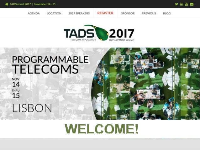 TADSummit, 14-15 Nov, Lisbon • TADSummit is The Programmable Telecoms global event o Contextual communications, conversati...