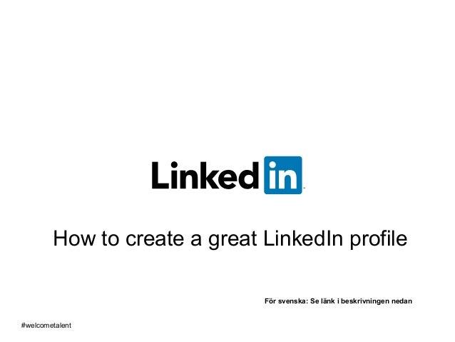 How to create a great LinkedIn profile #welcometalent För svenska: Se länk i beskrivningen nedan