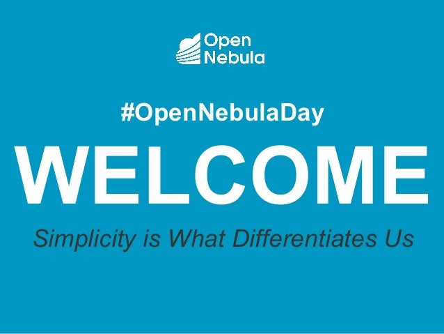 #OpenNebulaDay WELCOME Simplicity is What Differentiates Us