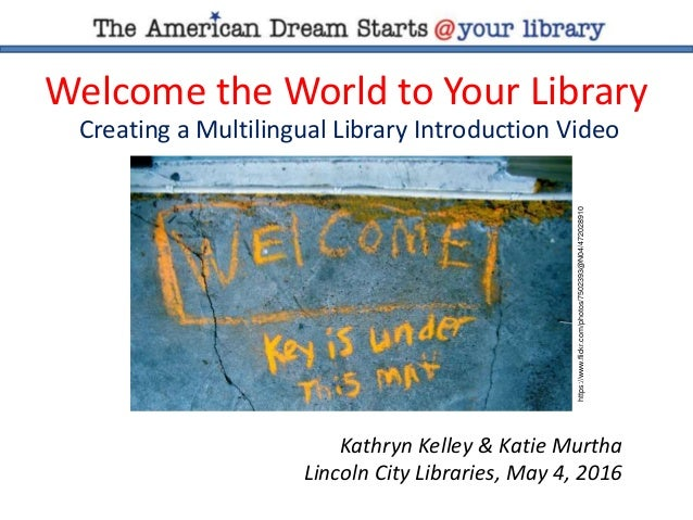Welcome the World to Your Library Creating a Multilingual Library Introduction Video https://www.flickr.com/photos/7502393...