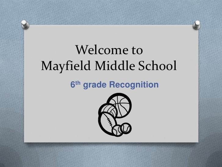 Welcome toMayfield Middle School    6th grade Recognition