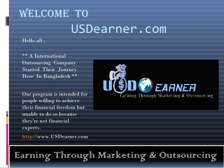 Welcome To                     USDearner.com Hello all , ** A International Outsourcing Company Started Their Journey Here...