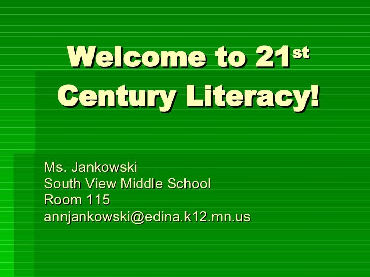 Welcome to 21 st  Century Literacy! Ms. Jankowski South View Middle School Room 115   [email_address]